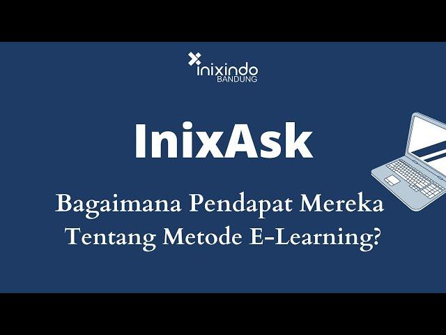 INIXASK - Bagaimana Pendapat Mereka tentang metode E-Learning?