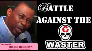 BATTLE AGAINST THE WASTERS - DR D.K OLUKOYA