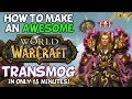 How To Make A Cool World Of Warcraft Transmog In Only 15 Minutes!