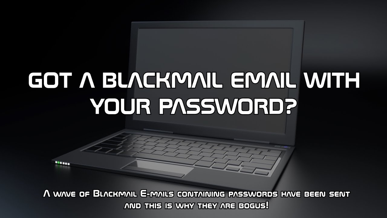 GOT A BLACKMAIL EMAIL WITH YOUR PASSWORD?