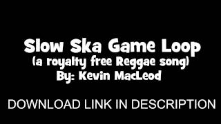 slow ska game loop a royalty free reggae song by kevin macleod