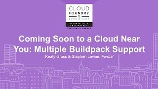 Coming Soon to a Cloud Near You: Multiple Buildpack Support - Keaty Gross & Stephen Levine, Pivotal