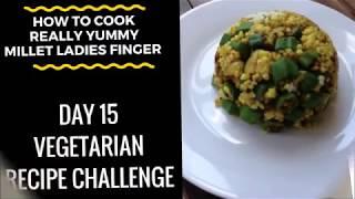 "(How To Cook Millet Grains Okra) ""Vegetarian Recipe"" - Day 15 Challenge"