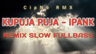 Download Lagu DJ KU PUJA PUJA IPANK | DJ ANGKLUNG FULLBASS SLOW mp3