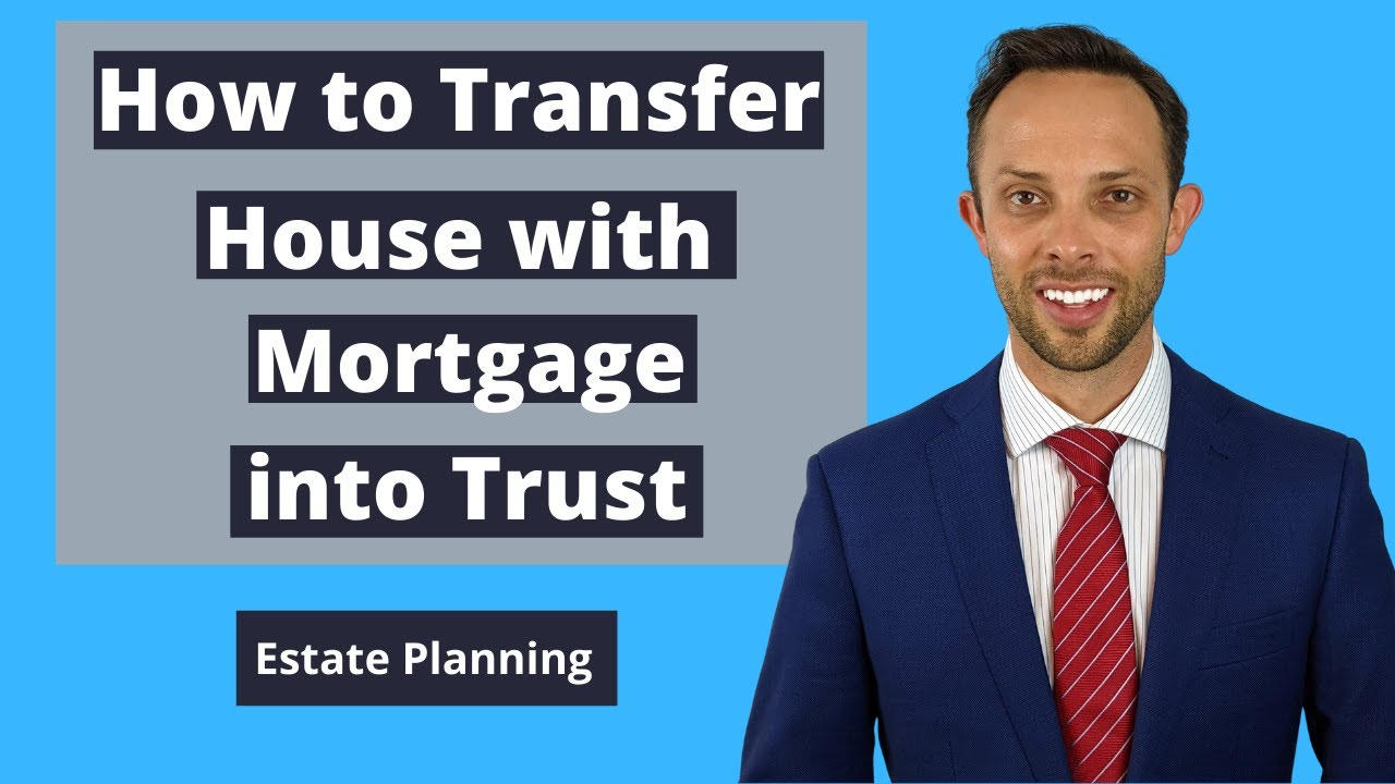 How to Transfer House with Mortgage into Trust | Attorney Explains