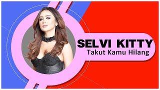 Selvi Kitty - Takut Kamu Hilang (Official Video Lyrics NAGASWARA) #lirik