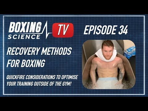 Recovery Methods For Boxing | How To Recover From Training | Boxing Science TV Episode 34