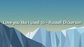 Russell Dickerson ~Love you like I used to lyrics