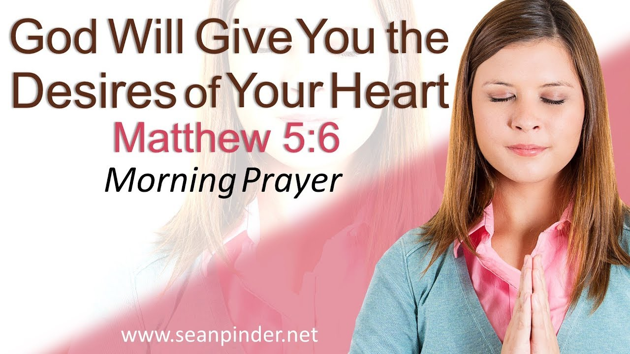 GOD WILL GIVE YOU THE DESIRES OF YOUR HEART - MATTHEW 5 - MORNING ...