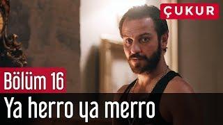 Çukur 16. Bölüm - Ya Herro Ya Merro