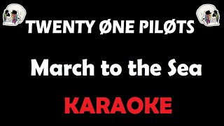 Twenty One Pilots - March To The Sea (Karaoke)