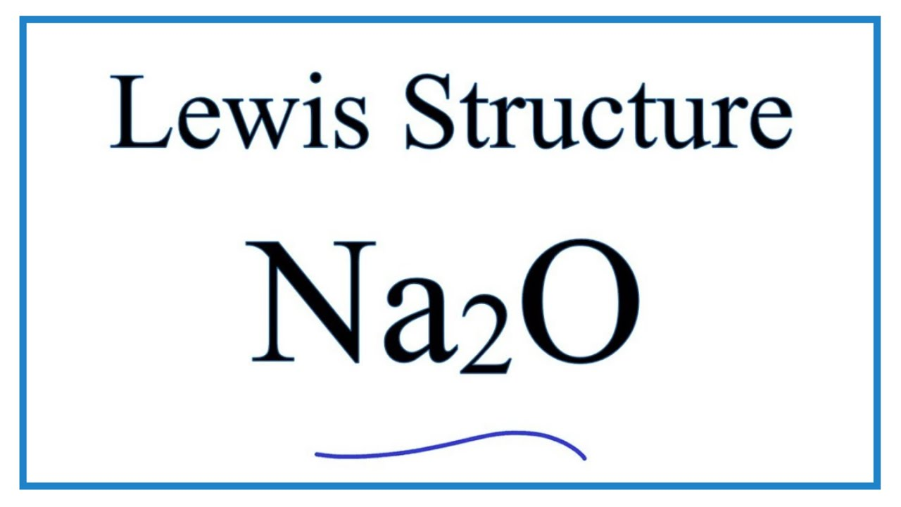 How To Draw The Lewis Dot Structure For Na2o Sodium Oxide
