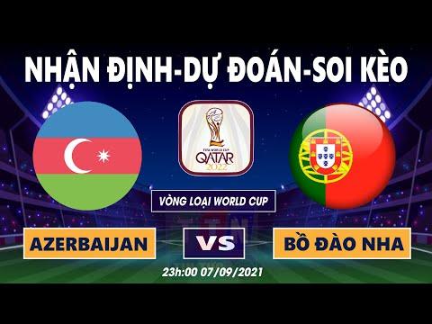 Nhận định soi kèo Azerbaijan VS Bồ Đào Nha   Vòng loại World Cup 2022