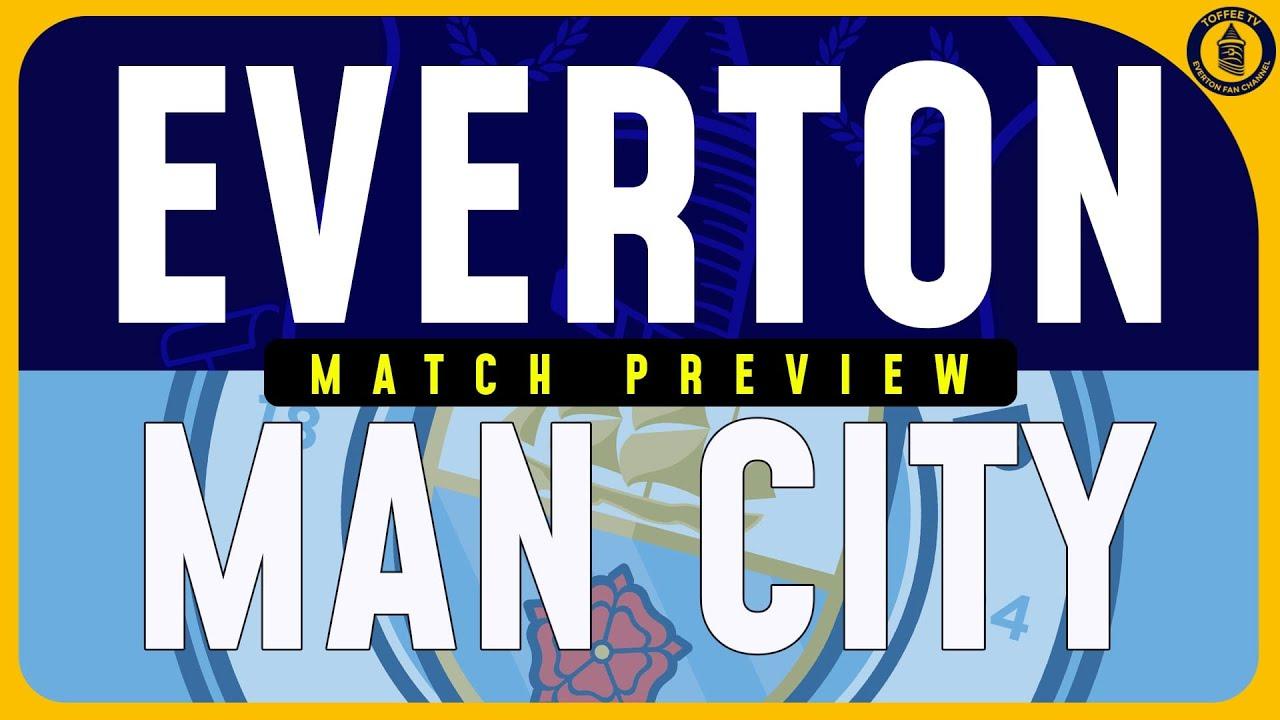 Everton V Man City : Everton V Manchester City Preview ...