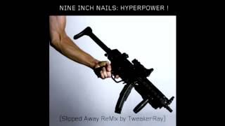 Nine Inch Nails - Hyperpower (Slipped Away ReMix by TweakerRay)