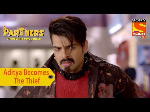 Your Favorite Character | Aditya Becomes The Thief | Partners Trouble Ho Gayi Double