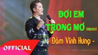 Đợi Em Trong Mơ (Remix) - Đàm Vĩnh Hưng | Bài Hát Nhạc Trẻ Hay Nhất | MV FULL HD