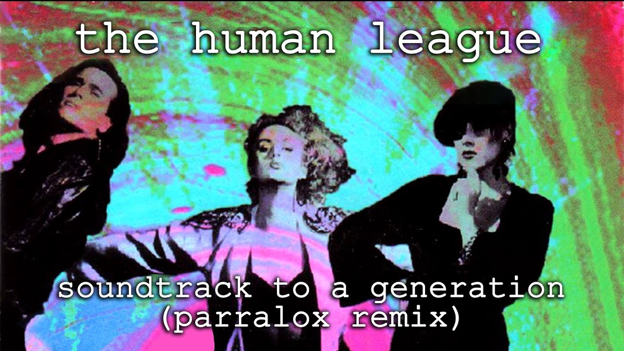 The Human League - Soundtrack to a Generation (Parralox Remix)