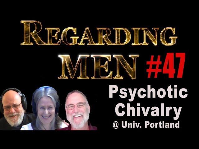 Psychotic Chivalry at Univ of Portland  --  Regarding Men #47