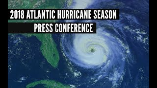 2018 Atlantic Hurricane Season Press Conference