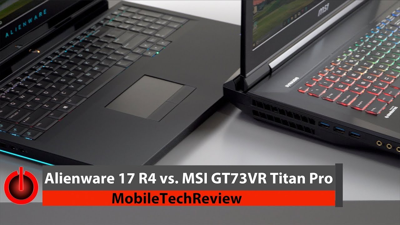 Alienware 17 R4 vs MSI GT73VR Titan Pro Comparison Smackdown