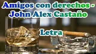 Amigos con derechos - Jhon Alex Castaño  (Letra)