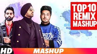 Top 10 Remix Mashup | Parmish | Jasmine Sandlas | Ammy Virk | Akhil | Kulwinder | Party Songs 2018
