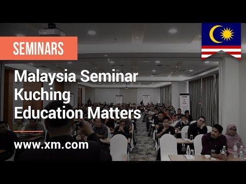 XM.COM - 2018 - Malaysia Seminar - Kuching  - Education Matters