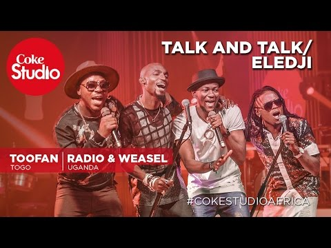 Toofan & Radio and Weasel: Talk and Talk/Eledji - Coke Studio Africa