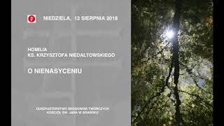 """Homilia ks  Krzysztofa Niedałtowskiego z 12 sierpnia 2018 """"O NIENASYCENIU"""