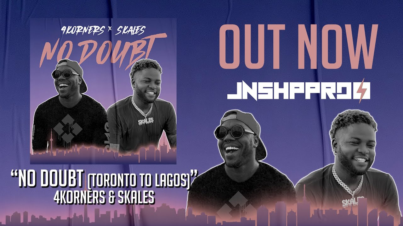 NEW MUSIC: NO DOUBT (Toronto to Lagos) w/ SKALES