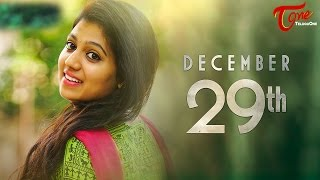 DECEMBER 29th || New Telugu Short Film 2016 || Directed by Divyya Tez Mygapula