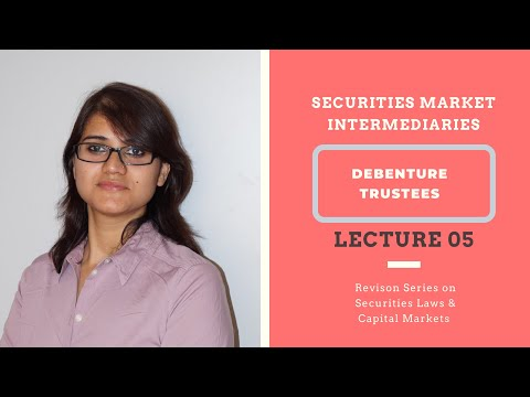 Lecture 05 Introduction and Role of Debenture Trustees in Securities Market for CS CA & CMA Exams.