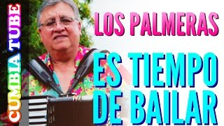 Los Palmeras - Es Tiempo De Bailar   Video Oficial 2017