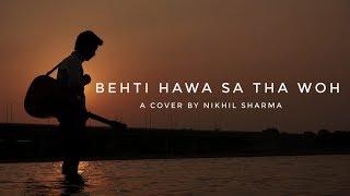 Behti Hawa Sa Tha Woh ( Sad Version ) | 3 idiots Song | Cover By Nikhil Sharma