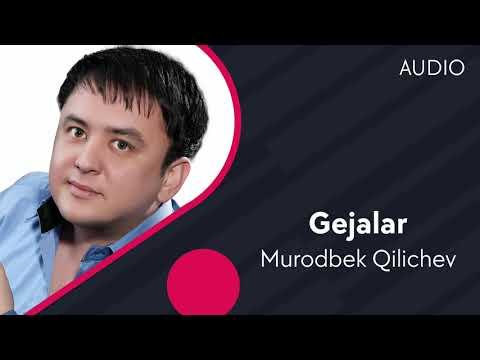 Murodbek Qilichev - Gejalar | Муродбек Киличев - Гежалар (AUDIO)