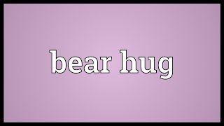 Bear hug Meaning