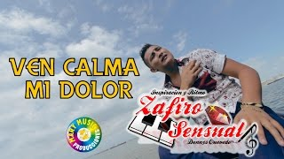 Zafiro Sensual - Ven Calma Mi Dolor [VIDEO OFICIAL] Mary Music Producciones