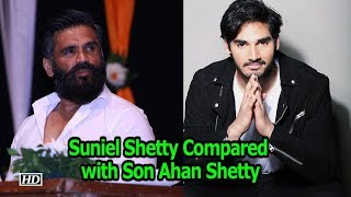 Suniel Shetty REACTS on being Compared with Son Ahan Shetty