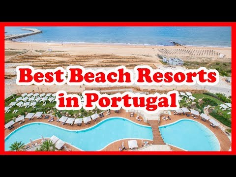 5 Best Beach Resorts In Portugal | Europe | Love Is Vacation