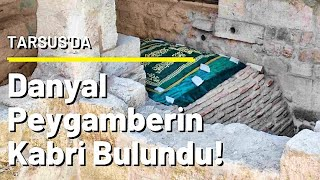 Danyal Peygamber'in Kabri Bulundu ! Hemde Tarsus'da...