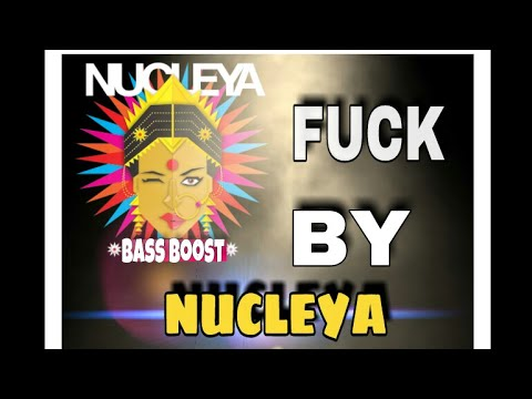||BASS BOOST|| FUCK -NUCLEYA BY DJ NUCLEYA