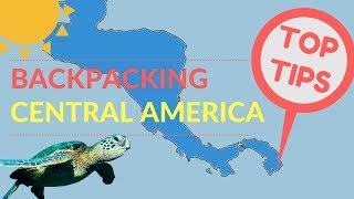 BACKPACKING CENTRAL AMERICA TOP TIPS