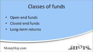 Open and closed end mutual funds and classes of funds