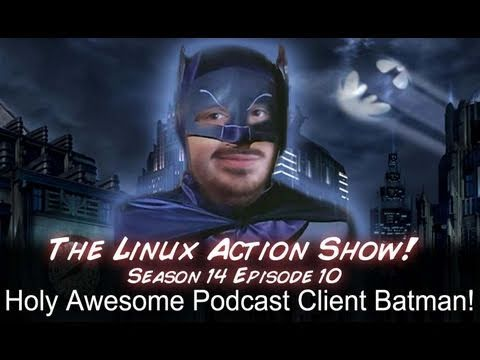 Holy Awesome Podcast Client Batman! | LAS | s14e10