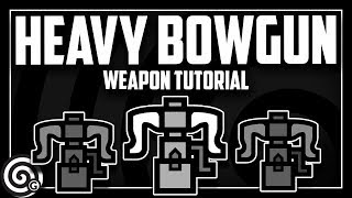 HEAVY BOWGUN - Weapon Tutorial | Monster Hunter World