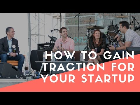 How To Gain Traction For Your Startup |...