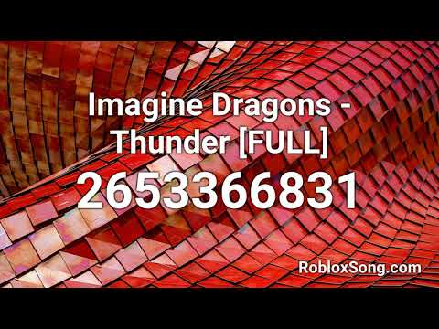 Imagine Dragons Thunder Full Roblox Id Roblox Music Code