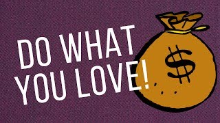 When You Do What You Love, The Money Will Follow!  (Good Stuff!) you 検索動画 11