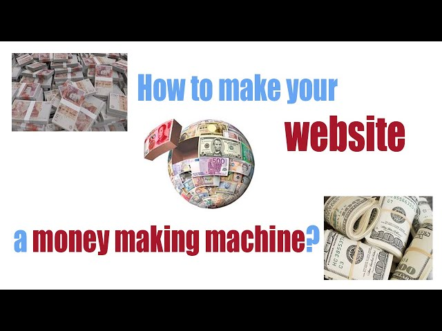 How to make your website a money making machine?
